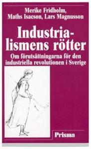industrialismens-rotter-om-forutsattningarna-for-den-industriella-revolutionen-i-sverige